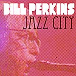 Bill Perkins Bill Perkins, Jazz City