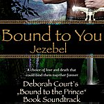 Jezebel Bound To You (Soundtrack Of The Book 'bound To The Prince' By Deborah Court)
