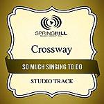 Crossway So Much Singing To Do (Studio Track)
