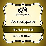 Scott Krippayne You Are Still God (Studio Track)
