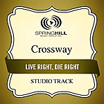 Crossway Live Right, Die Right (Studio Track)
