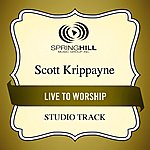 Scott Krippayne Live To Worship (Studio Track)
