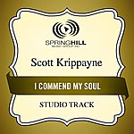 Scott Krippayne I Commend My Soul (Studio Track)