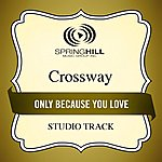 Crossway Only Because You Love (Studio Track)
