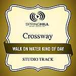Crossway Walk On Water Kind Of Day (Studio Track)