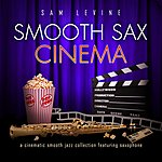 Sam Levine Smooth Sax Cinema: A Cinematic Smooth Jazz Collection Featuring Saxophone