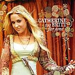 Catherine Britt Too Far Gone