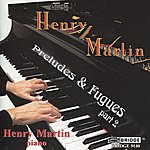 Henry Martin Henry Martin: Preludes And Fugues, Part 2