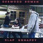 Derwood Bowen Slap Unhappy