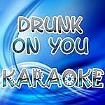 Official Drunk On You (In The Style Of Luke Bryan) (Karaoke)