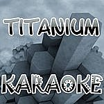 Official Titanium (In The Style Of David Guetta Ft. Sia) (Karaoke)