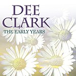Dee Clark The Early Years