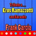 Frank Garcia Tributo A Eros Ramazzotti (Cover)