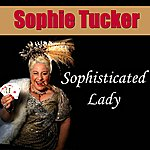 Sophie Tucker Sophisticated Lady