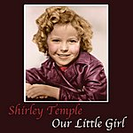 Shirley Temple Our Little Girl