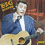 Big Bopper Oh Baby That's What I Like!