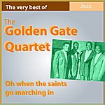 Golden Gate Quartet The Very Best Of Golden Gate Quartet: Oh When The Saints Go Marching In