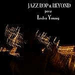 Lester Young Jazz - Bop & Beyond - Prez - Lester Young