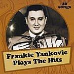 Frankie Yankovic Plays The Hits