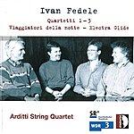 Arditti String Quartet Ivan Fedele: Quartetti No. 1-3; Viaggiatori Della Notte; Electra Glide