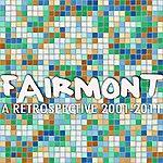 Fairmont A Retrospective: 2001-2011