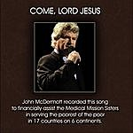 John McDermott Come, Lord Jesus