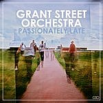 Grant Street Passionately Late