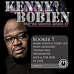 Kenny Bobien You're Gonna Make It (Booker T, Mark Stone & Terry Lex, Dean Saunders, Thomchris, Promonova, Jack & The Jerk, Dj Ride Mixes)