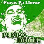 Pedro Infante Puras Pa Llorar (Delux)