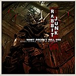 Rabbit Junk What Doesn't Kill You Will Make You A Killer - Single