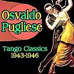 Osvaldo Pugliese Tango Classics 1943-1946