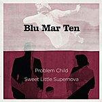 Blu Mar Ten Problem Child / Sweet Little Supernova