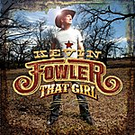 Kevin Fowler That Girl - Single
