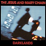 The Jesus and Mary Chain Darklands (Expanded Version)