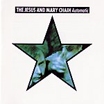 The Jesus and Mary Chain Automatic (Expanded Version)