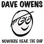 Dave Owens Nowhere Near The End