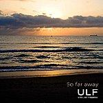 Ulf So Far Away