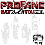 Profane Say What You Will