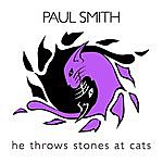 Paul Smith He Throws Stones At Cats