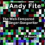 Andy Fite The Well-Tempered Singer-Songwriter (24 Moods)