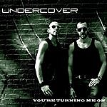Undercover You're Turning Me On