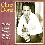 Chris Doran Nothing's Gonna Change My Love For You