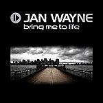 Jan Wayne Bring Me To Life