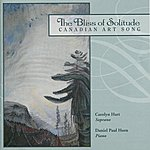 Daniel Paul Horn The Bliss Of Solitude: Canadian Art Song