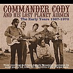 Commander Cody & His Lost Planet Airmen Early Years 1967-1970