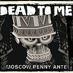 Dead To Me Moscow Penny Ante