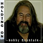 Bobby Mountain Holding On