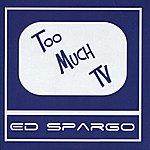 Ed Spargo Too Much Tv