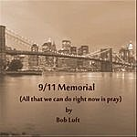 Bob Luft 9/11 Memorial (All That We Can Do Right Now Is Pray)