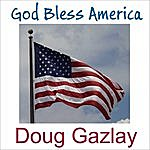 Doug Gazlay God Bless America